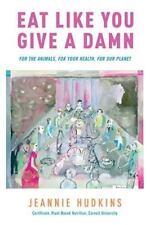 Eat Like You Give a Damn by Jeannie Hudkins (2013, Paperback)