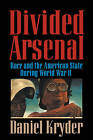 Divided Arsenal: Race and the American State During World War II by Daniel Kryder (Hardback, 2000)