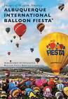Albuquerque International Balloon Fiesta(r) by Albuquerque International Balloon Fiesta Heritage (Paperback / softback, 2016)