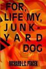for Life My Junkyard Dog by Richard L C Ptacek 9781403343635 (hardback 2002)