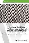 Nachgiebige Mensch-Technik-Interaktion mit pneumatischen Muskeln von Fritz Lange (2015, Taschenbuch)