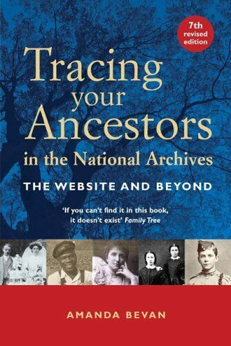Tracing Your Ancestors in the National Archives: The Website and Beyond By Aman