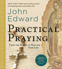 Practical Praying: Using the Rosary to Enhance Your Life by John Edward (Mixed media product, 2010)