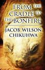 From the Cradle to the Bonfire by Jacob Chikuhwa (Paperback / softback, 2012)