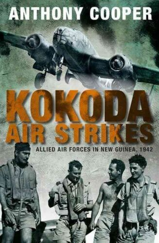 1 of 1 - Kokoda Air Strikes: Allied Forces in New Guinea, 1942 by Anthony Cooper