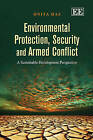Environmental Protection, Security and Armed Conflict: A Sustainable Development Perspective by Onita Das (Hardback, 2013)