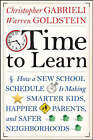 Time to Learn: How a New School Schedule is Making Smarter Kids, Happier Parents, and Safer Neighborhoods by Christopher Gabrieli, Warren Goldstein (Hardback, 2008)