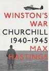 Winston's War: Churchill, 1940-1945 by Sir Max Hastings (Hardback, 2010)