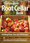 The Complete Root Cellar Book: Building Plans, Uses and 100 Recipes by Steve Maxwell, Jennifer Mackenzie (Paperback, 2010)