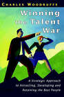 Winning the Talent War: A Strategic Approach to Attracting, Developing and Retaining the Best People by Charles Woodruffe (Hardback, 1999)