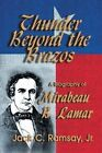 Thunder Beyond the Brazos: A Biography of Mirabeau B. Lamar by Jr Jack C Ramsay (Paperback / softback, 1984)