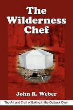 The Wilderness Chef : The Art and Craft of Baking in the Outback Oven by John...