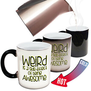 Funny-Mugs-Weird-Is-A-Side-Effect-Of-Being-Awesome-Comedy-Sarcasm-MAGIC-MUG