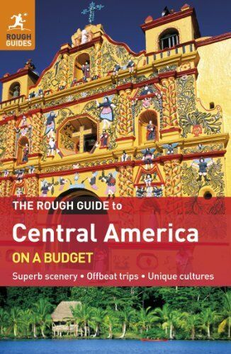 The Rough Guide to Central America On A Budget: Superb scenery, Offbeat trips,