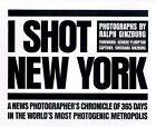 I Shot New York: A News Photographer's Chronicle of 365 Days in the World's Most Photogenic Metropolis by Ralph Ginzburg (Paperback, 1999)