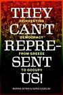 They Can't Represent US Reinventing Democracy From Greece to Occupy by Sitrin