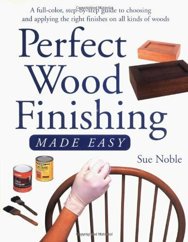 Perfect Wood Finishing Made Easy By Sue Noble