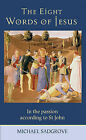The Eight Words of Jesus: In the Passion According to St John by Michael Sadgrove (Paperback, 2006)