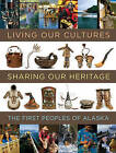 Living Our Cultures, Sharing Our Heritage: The First Peoples of Alaska by Smithsonian Books(Hardback)