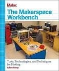 Make - The Makerspace Workbench: Tools, Technologies and Techniques for Making by Adam Kemp (Paperback, 2013)