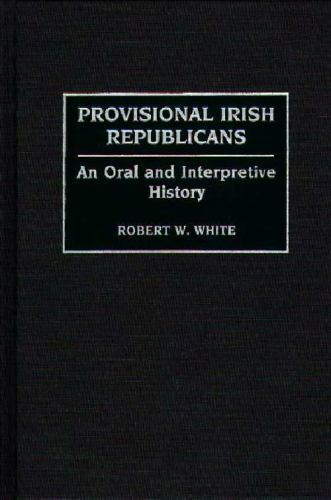 Provisional Irish Republicans: An Oral and Interpretive History (Contributions..