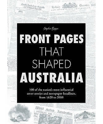 1 of 1 - Front Pages That Shaped Australia by Stephen Gapps (Book, 2010)