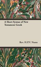 A Short Syntax of New Testament Greek by H. P. V. Nunn (2008, Hardcover)