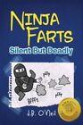 Ninja Farts: Silent But Deadly by J B O'Neil (Paperback / softback, 2013)