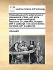Observations on the External Use of Preparations of Lead, with Some General Remarks on Topical Medicines. by John Aikin, Surgeon. with a PostScript. the Second Edition, Corrected, with a PostScript. by John Aikin (Paperback / softback, 2010)