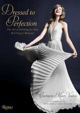 Dressed to Perfection : The Art of Dressing for Your Red Carpet Moments by Ca...