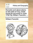 Remarks and Observations on the Plain of Troy, Made During an Excursion in June, 1799. by William Francklin, ... by William Francklin (Paperback / softback, 2010)