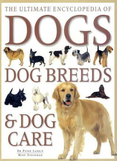 Ultimate Encyclopedia of Dogs, Dog Breeds and Dog Care By Peter Larkin, M.R.J.