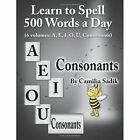 Learn to Spell 500 Words a Day: The Consonants (vol. 6) by Camilia Sadik (Paperback, 2013)