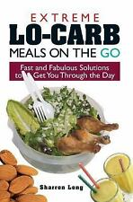 Extreme Lo-Carb Meals On The Go: Fast And Fabulous Solutions To Get You Through