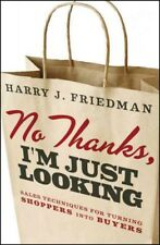 No Thanks, I'm Just Looking : Sales Techniques for Turning Shoppers into Buyers by Harry J. Friedman (2012, Hardcover)