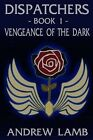 Dispatchers: Vengeance of the Dark by A J Lamb (Paperback / softback, 2013)