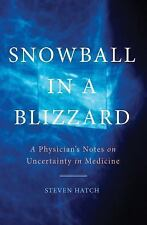Snowball in a Blizzard : Why We Can't Escape Uncertainty in Medicine--And Why...