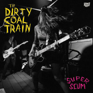 THE-DIRTY-COAL-TRAIN-SUPER-SCUM-GROOVIE-RECORDS-VINYLE-NEUF-NEW-VINYL-LP