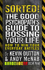 Sorted!: The Good Psychopath's Guide to Bossing Your Life: Book 2: The Good Psychopath by Andy McNab, Kevin Dutton (Paperback, 2015)