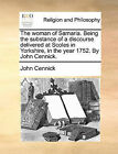The Woman of Samaria. Being the Substance of a Discourse Delivered at Scoles in Yorkshire, in the Year 1752. by John Cennick. by John Cennick (Paperback / softback, 2010)