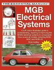 MGB Electrical Systems: Your Colour Illustrated Guide to Understanding, Repairing & Improving the MGB's Electrical Systems & Components : Covers All 4-cylinder Models by Rick Astley (Paperback, 2008)