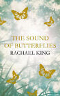 The Sound of Butterflies by Rachael King (Hardback, 2007)