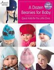 a Dozen Beanies for Baby Quick Knits for The Little Ones 9781590122662