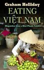Eating Viet Nam: Dispatches from a Blue Plastic Table by Graham Holliday (Hardback, 2015)