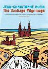 The Santiago Pilgrimage: Walking the Immortal Way by Jean-Christophe Rufin (Hardback, 2016)