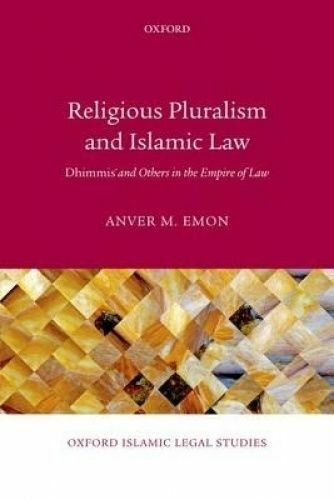 Religious Pluralism and Islamic Law. Dhimmis and Others in the Empire of Law by