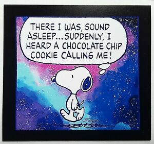 SOUND ASLEEP SUDDENLY I HEARD A CHOCOLATE CHIP COOKIE SNOOPY THERE I WAS