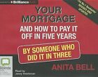 Your Mortgage and How to Pay It Off in Five Years: By Someone Who Did It in Three by Anita Bell (CD-Audio, 2013)