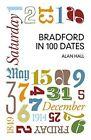 Bradford in 100 Dates by Alan Hall (Paperback, 2015)