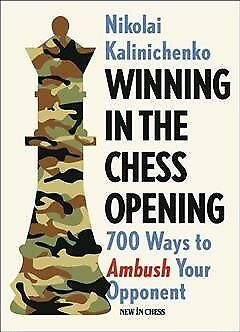 Winning in the Chess Opening : 700 Ways to Ambush Your Opponent, Paperback by...